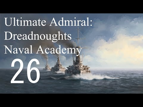 Let's Play Ultimate Admiral: Dreadnoughts EA-A3 - Naval Academy 26