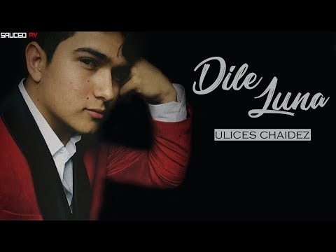 (Letra) Dile Luna - Ulices Chaidez (2018)