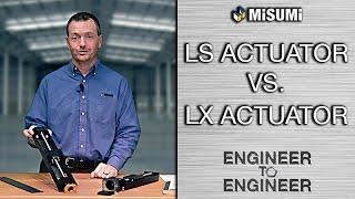 LS ACTUATOR vs. LX ACTUATOR   Engineer to Engineer   MISUMI USA