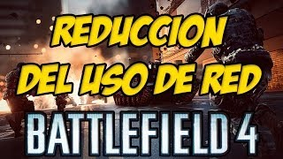 Battlefield 4 - Reducción del uso de red - Mejorar latencia