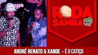 É o Catiço - André Renato part. Xande de Pilares (Roda de Samba FM O Dia)