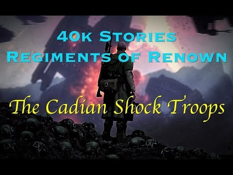 40k Stories - Regiments of Renown: The Cadian Shock Troops