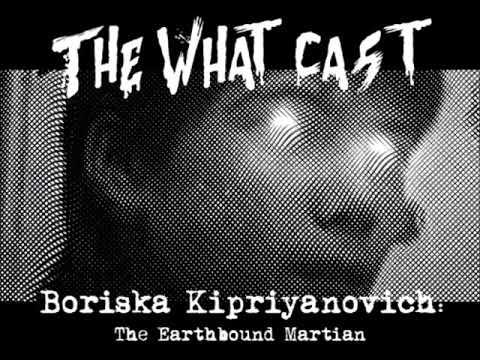 The What Cast #232 - Boriska Kipriyanovich: The Earthbound Martian