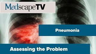 Assessing the Problem   Community-Acquired Pneumonia   MedscapeTV