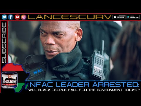 NFAC LEADER ARRESTED: WILL BLACK PEOPLE FALL FOR THE GOVERNMENT TRICKS? - THE LANCESCURV SHOW