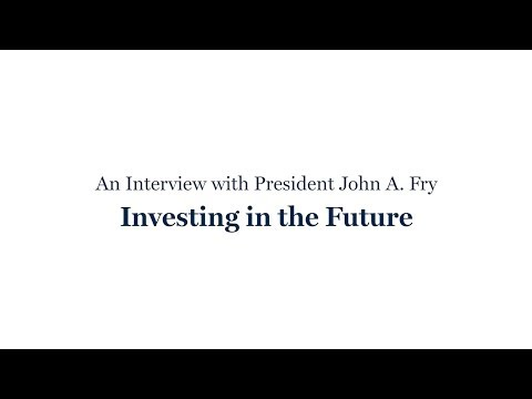 An Interview with President Fry: Investing in the Future