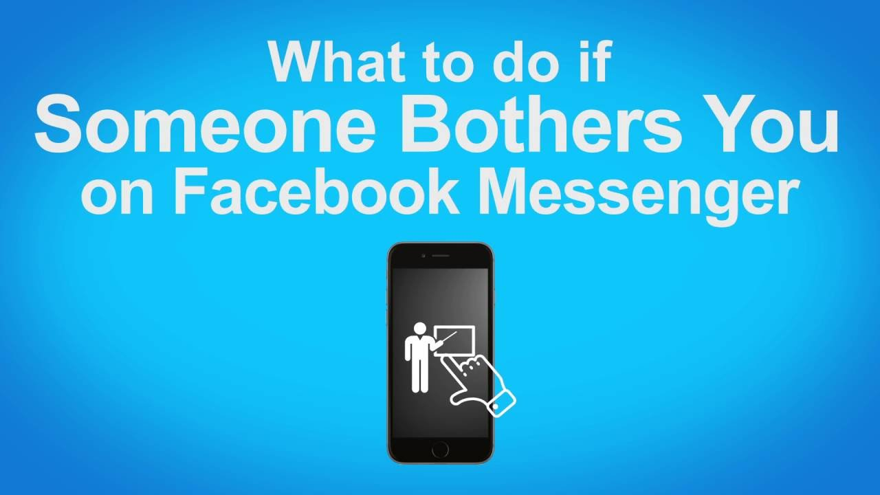 What Should I Do If Someone Is Bothering Me On Facebook Messenger