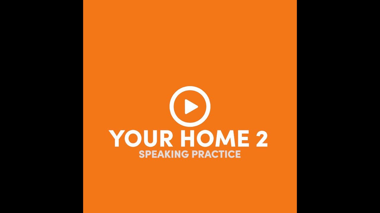 YOUR HOME 2 - speaking practice
