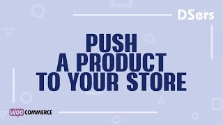 Push a product to your store- WooCommerce Tutorial – DSers