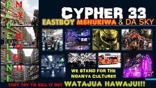 EASTBOY,MSHUKIWA & DA SKY CYPHER 33
