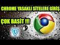 GOOGLE CHROME YASAKLI SİTELERE GİRİŞ %100 İŞE YARIYOR !!!