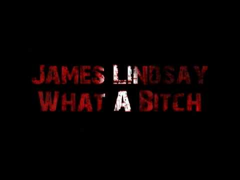 James Lindsay - What A Bitch