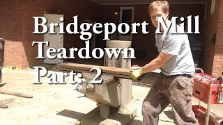 Bridgeport Mill Teardown Part 2