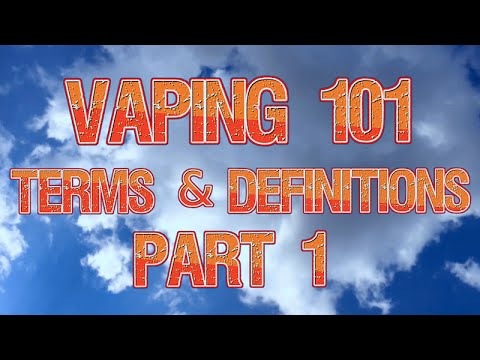Vaping 101: Terms and Definitions - Part 1