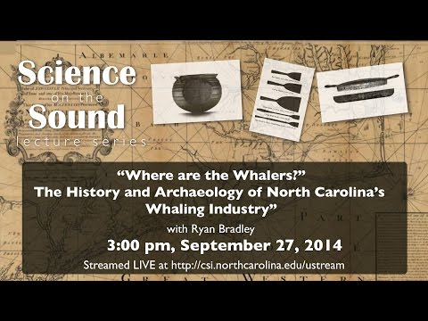 """Where are the Whalers? The History and Archaeology of North Carolina's Whaling Industry"""