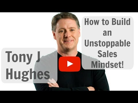 Tony J Hughes -  Build Unstoppable Sales Mindset - Sales Tips