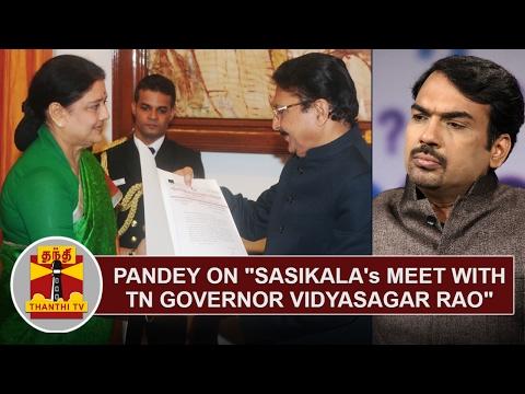 "Pandey on ""Sasikala's meet with TN Governor Vidyasagar Rao"" | Thanthi TV"