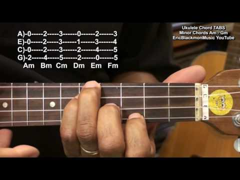 How To Play Ukulele Chords Minor Am Bm Cm Dm Em Fm Gm TABS EricBlackmonGuitar HD
