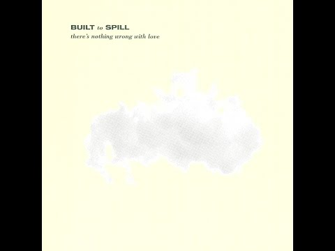 "21st Century Music: Built To Spill's ""There's Nothing Wrong with Love"""