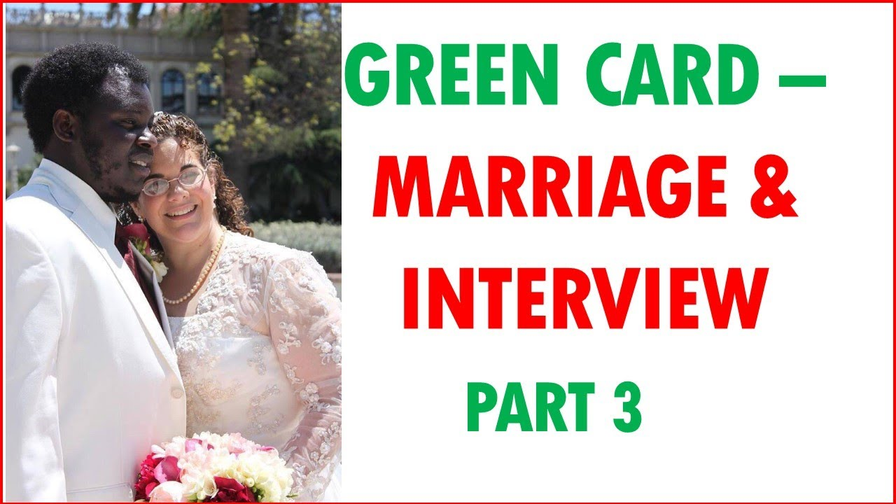 green cardmarriage part 3 marriage and interview in