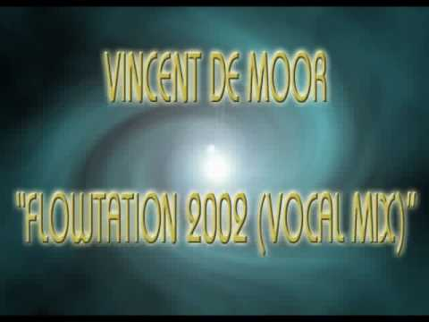 Vincent De Moor  -  Flowtation 2002 (Vocal Mix)