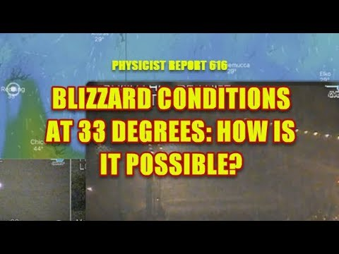 Physicist Report 616: Blizzard conditions at 33 degrees in California: how is it possible?