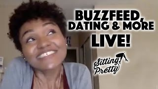 LIVE CHAT: Talks Buzzfeed, Dating and MORE || Sitting Pretty