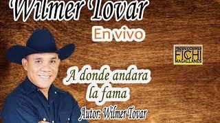 Wilmer Tovar  - A donde andará la fama