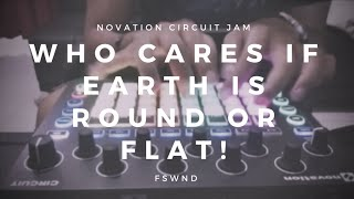 Novation Circuit Jam - Who cares if earth is round or flat!