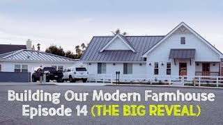 Building Our Modern Farmhouse - Ep. 14: THE BIG REVEAL | David Lopez