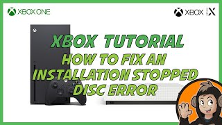 How to fix the Install Stopped Disc Error on Xbox One [2018 Edition]