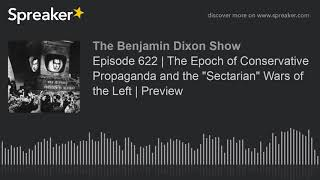 """Episode 622   The Epoch of Conservative Propaganda and the """"Sectarian"""" Wars of the Left   Preview"""