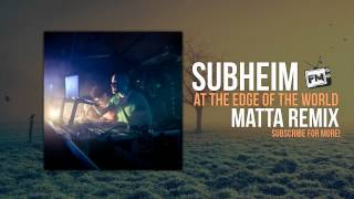 Subheim - At The Edge Of The World (Matta Remix)