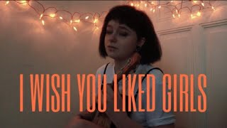 I Wish You Liked Girls Original Song