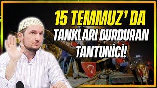 Tantunici vatandaş, tankları nasıl durdurdu? / Kerem Önder