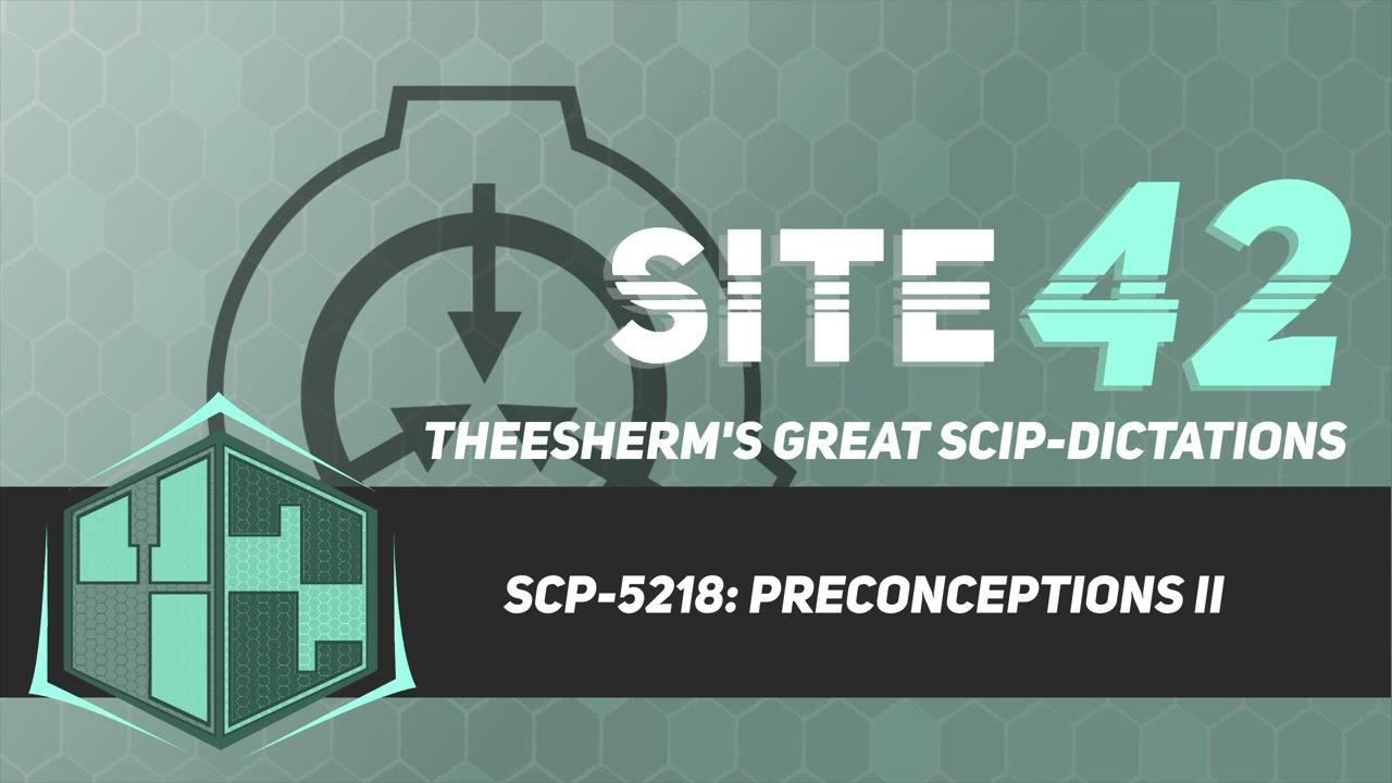 SCP-5218: Preconceptions II