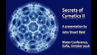 Secrets of Cymatics II, a lecture by John Stuart Reid
