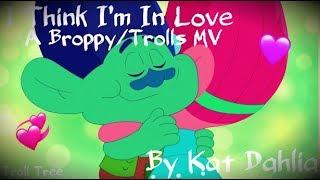 I Think I'm In Love|A Trolls/Broppy MV
