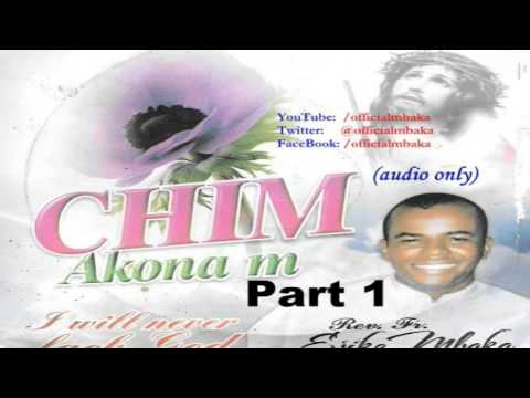 Chim Akọna M (I Will Never Lack, God) Part 1 - Official Father Mbaka