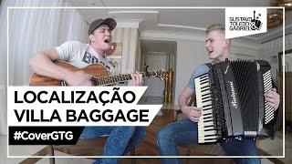Localização - Villa Baggage, Maiara e Maraísa (Cover Gustavo Toledo e Gabriel)