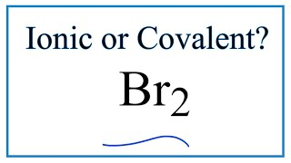 Is Br2 Ionic Or Covalent Molecular Youtube