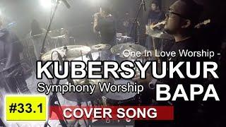 Kubersyukur Bapa Symphony Worship COVER by oneinloveworship 33.1.mp3