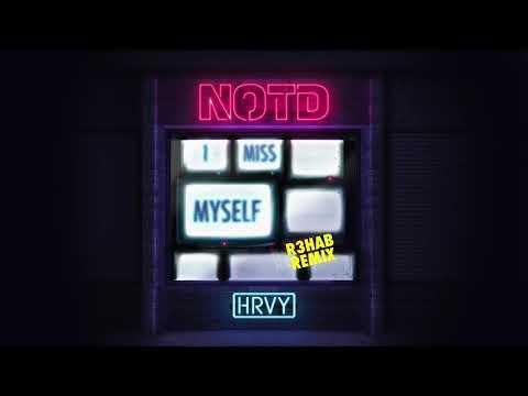 NOTD & HRVY - I Miss Myself (R3HAB Remix)