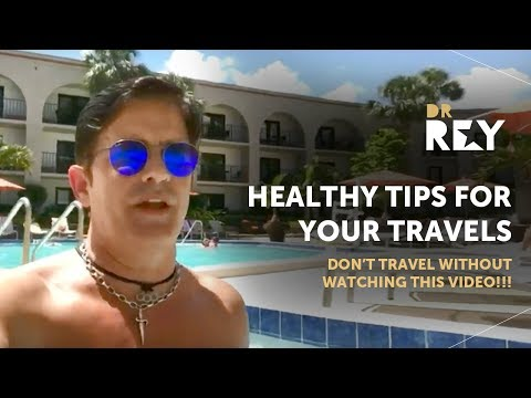 Dr. Rey - Healthy tips for your travels – don't travel without watching this video!!!