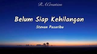 Belum Siap Kehilangan - Stevan Pasaribu (Lirik/Lyrics)