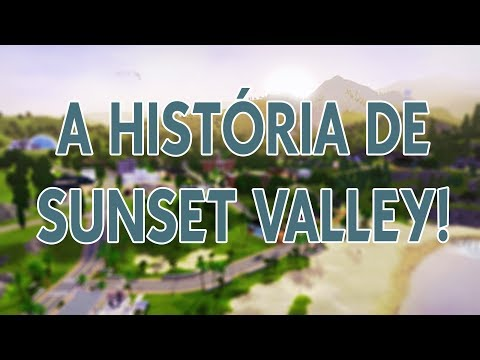 A HISTÓRIA DE SUNSET VALLEY! || The Sims 3