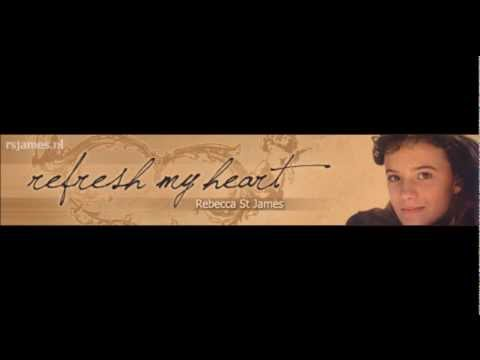 Refresh My Heart - Rebecca St James.