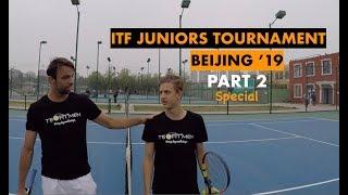 ITF Juniors Tournament (Beijing 2019) - PART 2   Matches & Analysis (TENFITMEN - Episode 69)