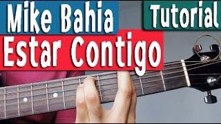 Como Tocar En Guitarra - Estar Contigo - Mike Bahia - Tutorial Acordes By Juan Diego Arenas
