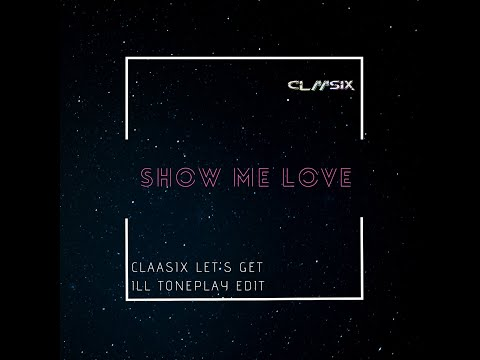 Show Me Love X Let's Get Ill (Claasix Tone Play Edit)